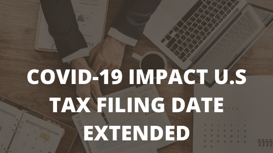 COVID-19 IMPACT U.S TAX FILING DATE EXTENDED