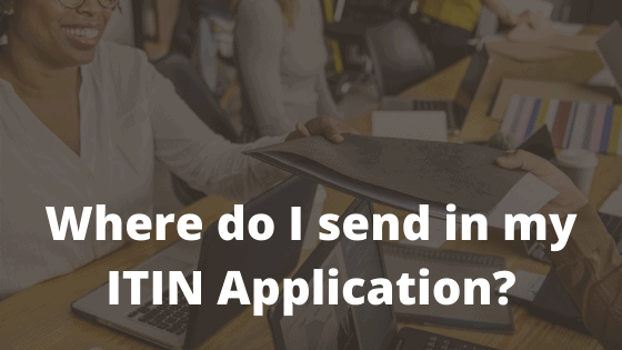 Where do I send in my ITIN Application