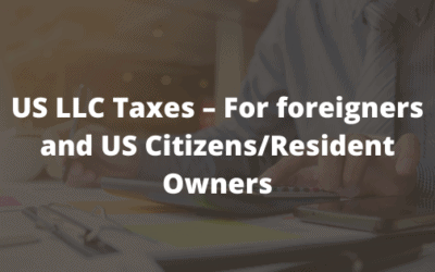US LLC Taxes – For foreigners and US Citizens/Resident Owners
