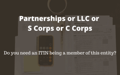 Partnerships or LLC or S Corps or C Corps – Do you need an ITIN being a member of this entity?