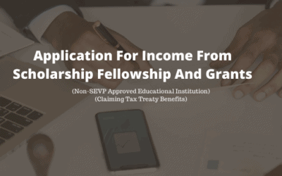 ITIN application for Income from Scholarship Fellowship and Grants (Non-SEVP Approved Educational Institution) – (Claiming Tax Treaty Benefits)